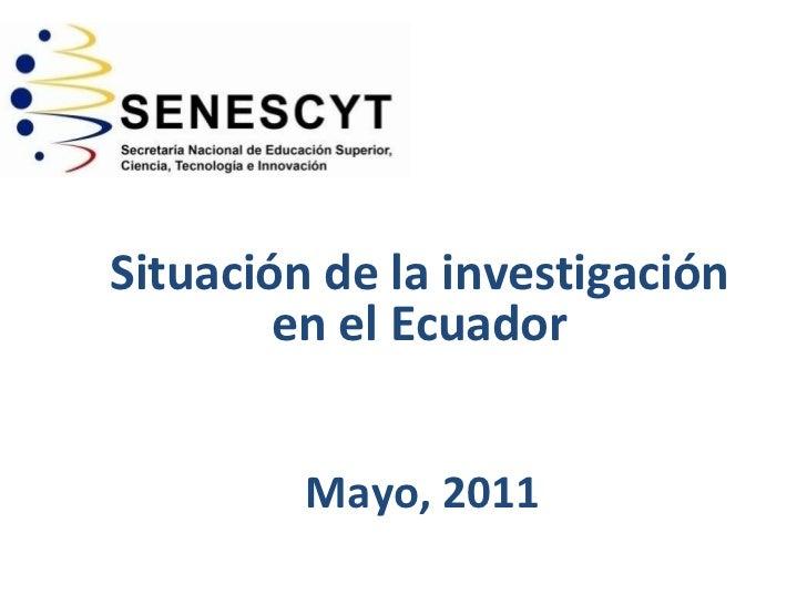 Situación de la investigación en el Ecuador Mayo, 2011