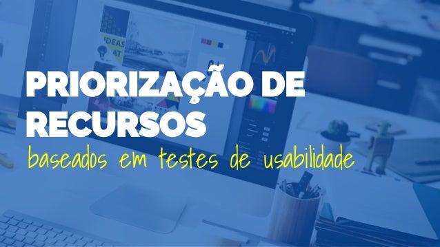 PRIORIZAÇÃO DE RECURSOS baseados em testes de usabilidade