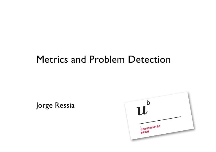 Metrics and Problem Detection    Jorge Ressia