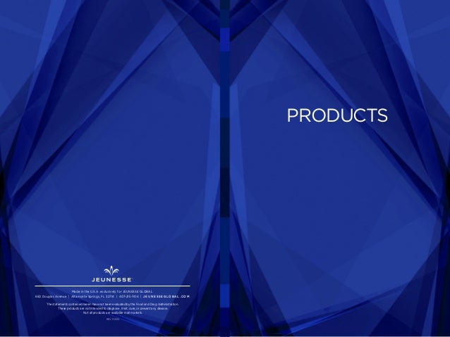 PRODUCTS REV. 11-2014 Made in the U.S.A. exclusively for JEUNESSE GLOBAL 650 Douglas Avenue | Altamonte Springs, FL 32714 ...