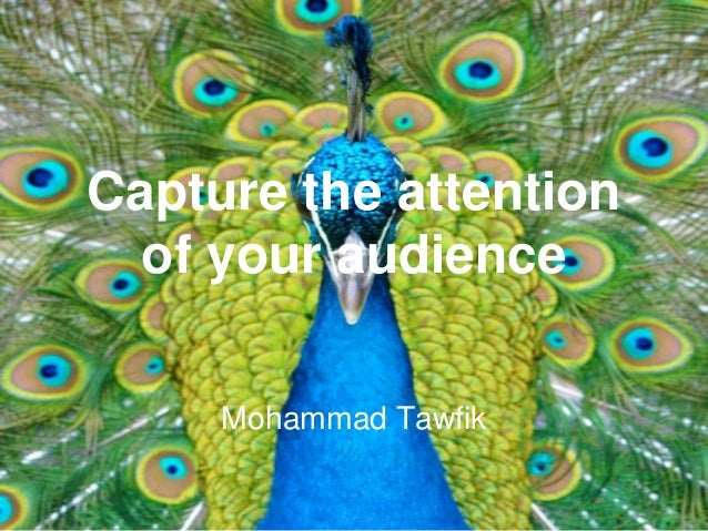 Capture the attention of your audience Mohammad Tawfik The Presentation Mohammad Tawfik  #WikiCourses http://WikiCourses.W...