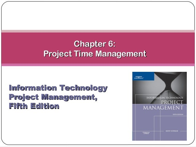 Chapter 6:Chapter 6: Project Time ManagementProject Time Management Information TechnologyInformation Technology Project M...