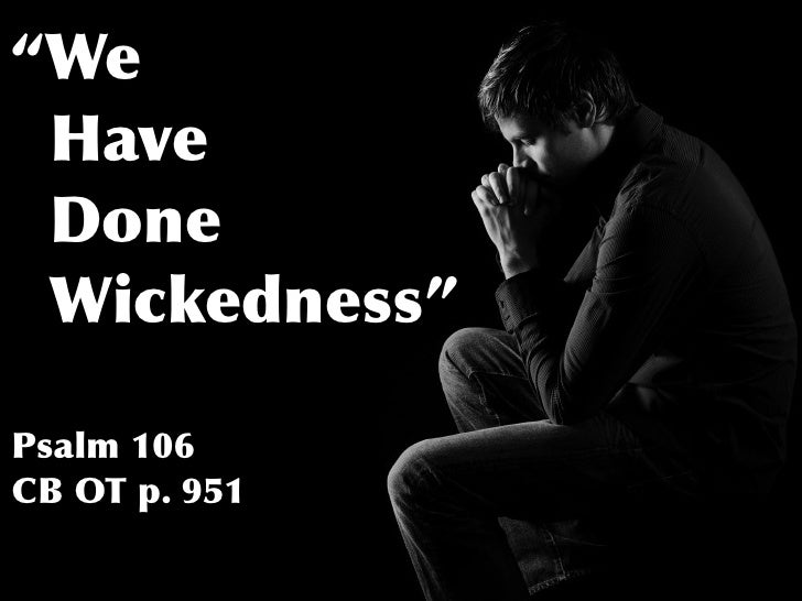"""""""We Have Done Wickedness""""Psalm 106CB OT p. 951"""