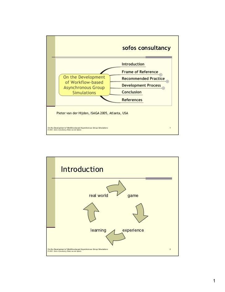 sofos consultancy             Pieter van der Hijden, ISAGA 2005, Atlanta, USAOn the Development of Workflow-based Asynchro...
