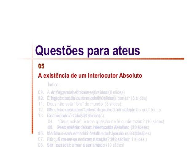 Questões para ateus05A existência de um Interlocutor Absoluto      Índice:01.09. A entrega total só pode ser mútua (8 slid...