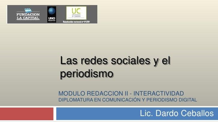MODULO REDACCION II - INTERACTIVIDADDIPLOMATURA EN COMUNICACIÓN Y PERIODISMO DIGITAL<br />Las redes sociales y el periodis...