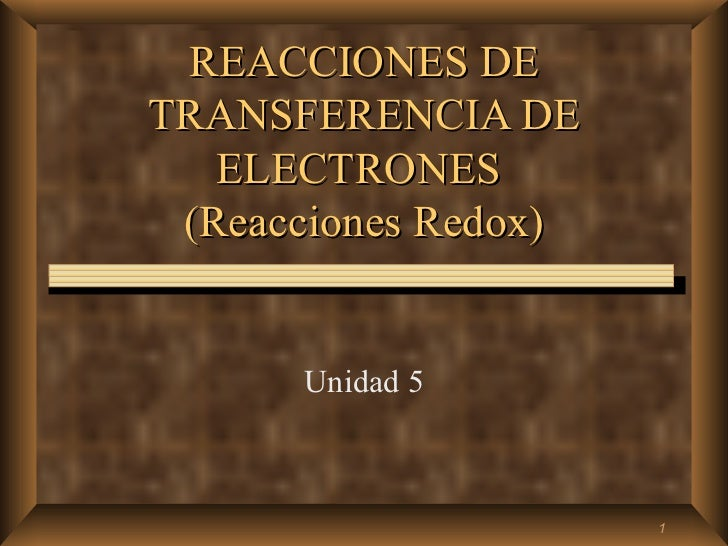 REACCIONES DETRANSFERENCIA DE   ELECTRONES (Reacciones Redox)      Unidad 5                      1