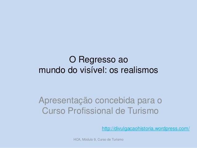 O Regresso ao mundo do visível: os realismos Apresentação concebida para o Curso Profissional de Turismo http://divulgacao...