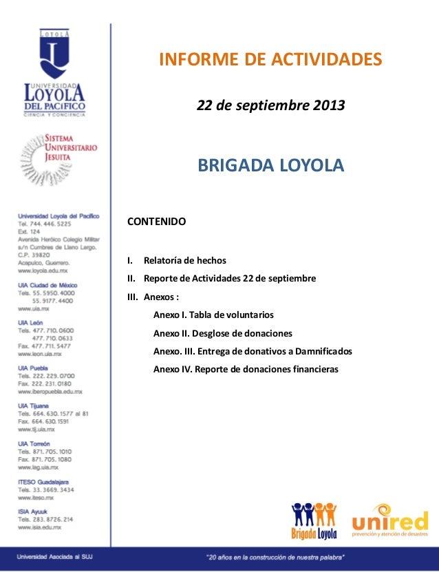 INFORME DE ACTIVIDADES 22 de septiembre 2013 BRIGADA LOYOLA CONTENIDO I. Relatoría de hechos II. Reporte de Actividades 22...