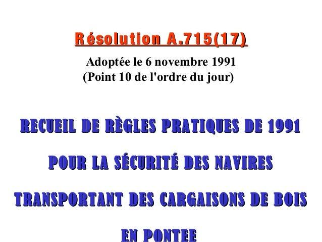 R ésolution A.715(17)R ésolution A.715(17) Adoptée le 6 novembre 1991 (Point 10 de l'ordre du jour) RECUEIL DE RÈGLES PRAT...