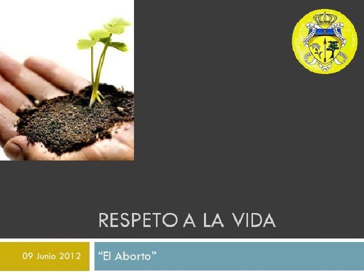 "RESPETO A LA VIDA09 Junio 2012   ""El Aborto"""