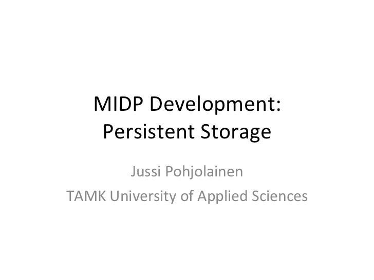 MIDP Development: Persistent Storage Jussi Pohjolainen TAMK University of Applied Sciences