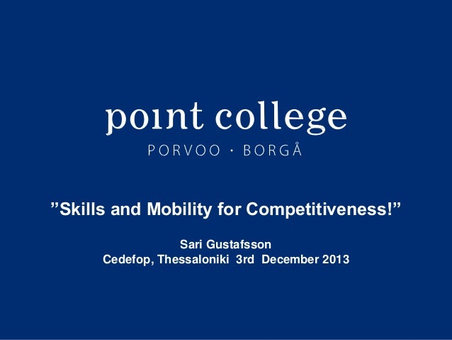 """""""Skills and Mobility for Competitiveness!"""" Sari Gustafsson Cedefop, Thessaloniki 3rd December 2013  Sari Gustafsson 15.11...."""