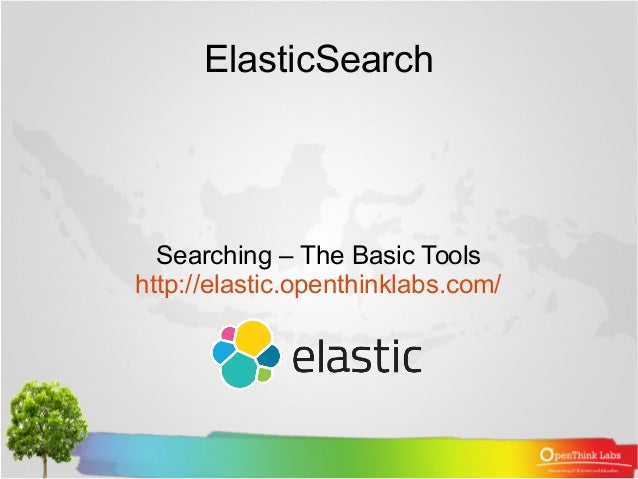 ElasticSearch Searching – The Basic Tools http://elastic.openthinklabs.com/