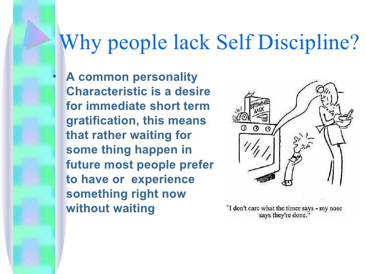 Why people lack Self Discipline? <ul><li>A common personality Characteristic is a desire for immediate short term gratific...