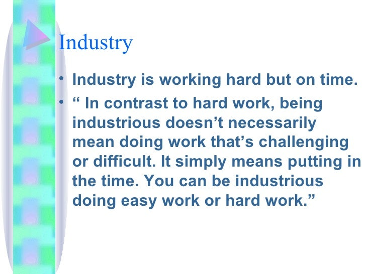 """Industry <ul><li>Industry is working hard but on time. </li></ul><ul><li>"""" In contrast to hard work, being industrious doe..."""