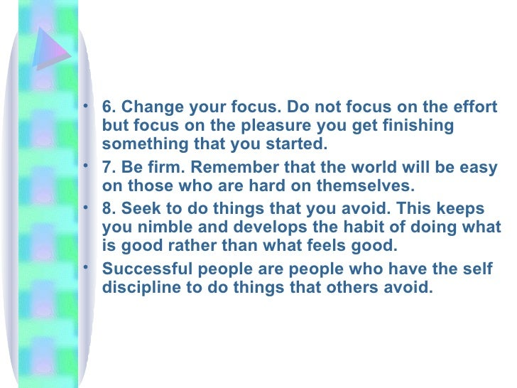 <ul><li>6. Change your focus. Do not focus on the effort but focus on the pleasure you get finishing something that you st...