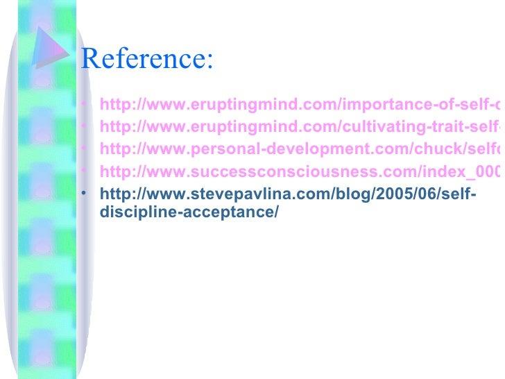 Reference: <ul><li>http://www.eruptingmind.com/importance-of-self-discipline/ </li></ul><ul><li>http://www.eruptingmind.co...