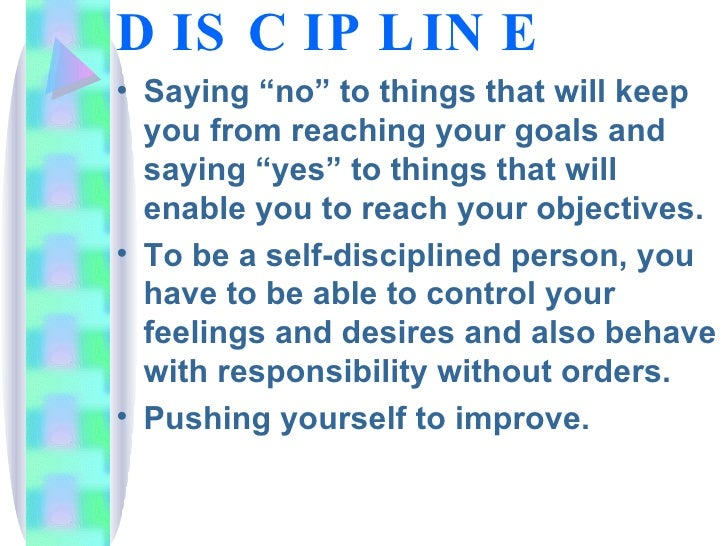 """SELF-DISCIPLINE <ul><li>Saying """"no"""" to things that will keep you from reaching your goals and saying """"yes"""" to things that ..."""