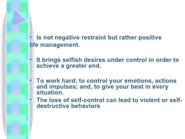 <ul><li>Is not negative restraint but rather positive  </li></ul><ul><li>life management.  </li></ul><ul><li>It brings sel...