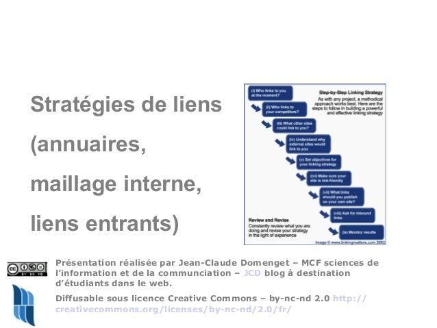 Stratégies de liens(annuaires,maillage interne,liens entrants)  Présentation réalisée par Jean-Claude Domenget – MCF scien...