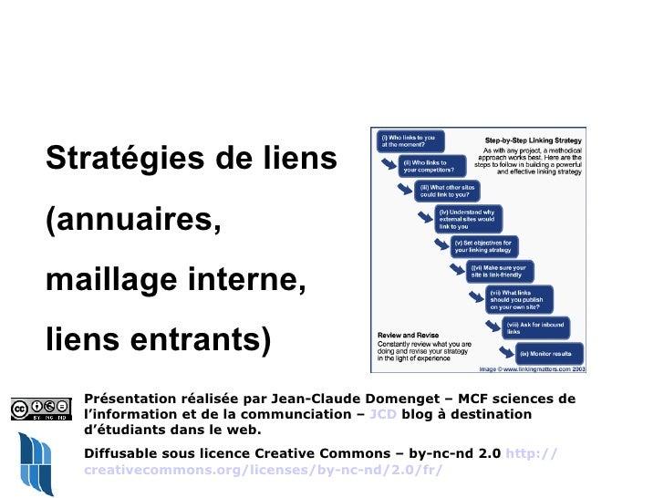 Stratégies de liens (annuaires,  maillage interne,  liens entrants) Présentation réalisée par Jean-Claude Domenget – MCF s...