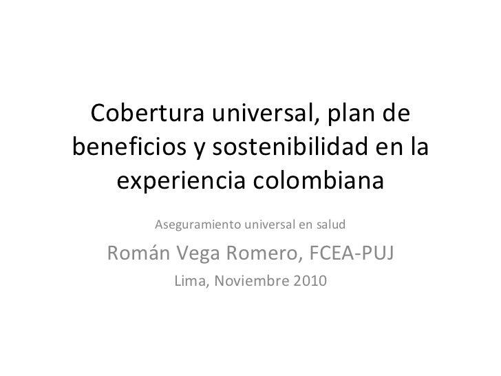 Cobertura universal, plan de beneficios y sostenibilidad en la experiencia colombiana Aseguramiento universal en salud Rom...