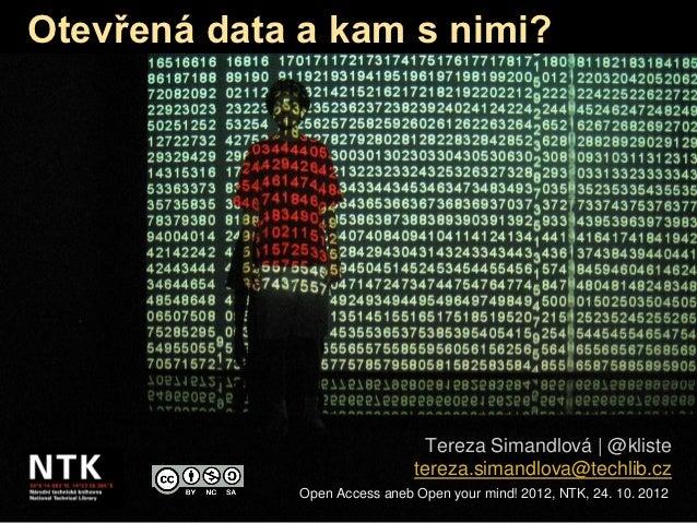 Otevřená data a kam s nimi?                                 Tereza Simandlová | @kliste                               tere...