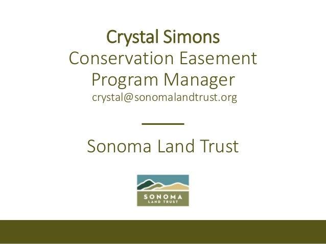 Crystal Simons Conservation Easement Program Manager crystal@sonomalandtrust.org Sonoma Land Trust