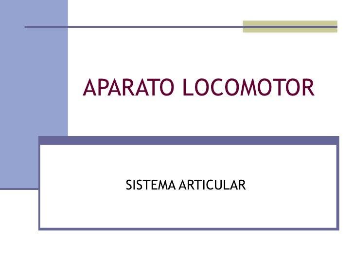 APARATO LOCOMOTOR SISTEMA ARTICULAR