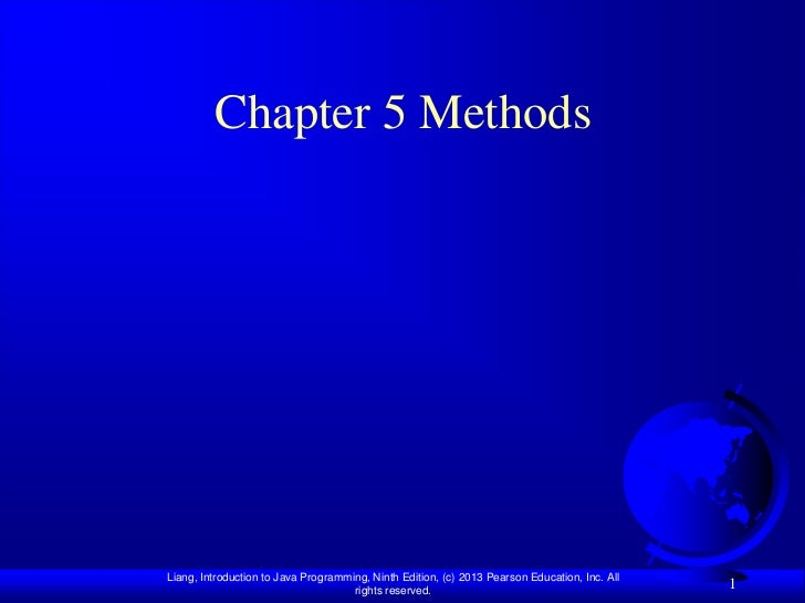 Chapter 5 MethodsLiang, Introduction to Java Programming, Ninth Edition, (c) 2013 Pearson Education, Inc. All             ...