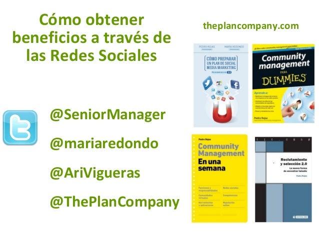 @SeniorManager @mariaredondo @AriVigueras @ThePlanCompany theplancompany.comCómo obtener beneficios a través de las Redes ...