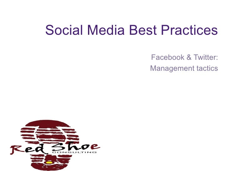 Social Media Best Practices Facebook & Twitter: Management tactics