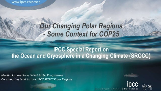 Our Changing Polar Regions - Some Context for COP25 IPCC Special Report on the Ocean and Cryosphere in a Changing Climate ...