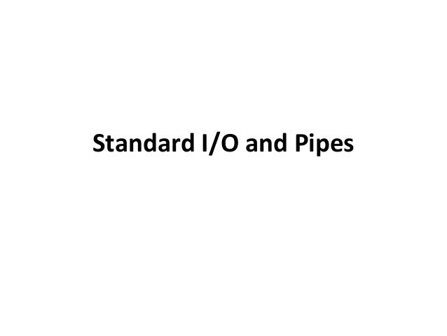 Standard I/O and Pipes