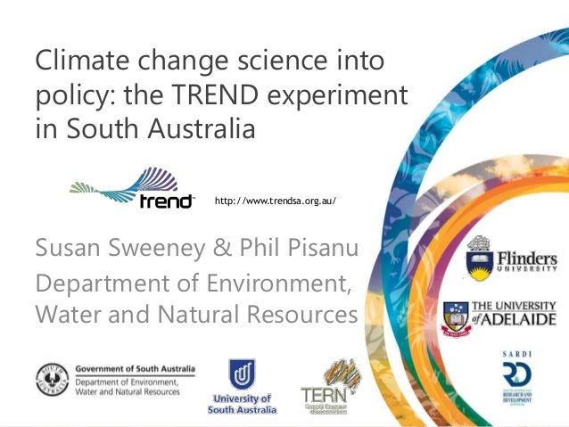 Climate change science intopolicy: the TREND experimentin South Australia              http://www.trendsa.org.au/Susan Swe...