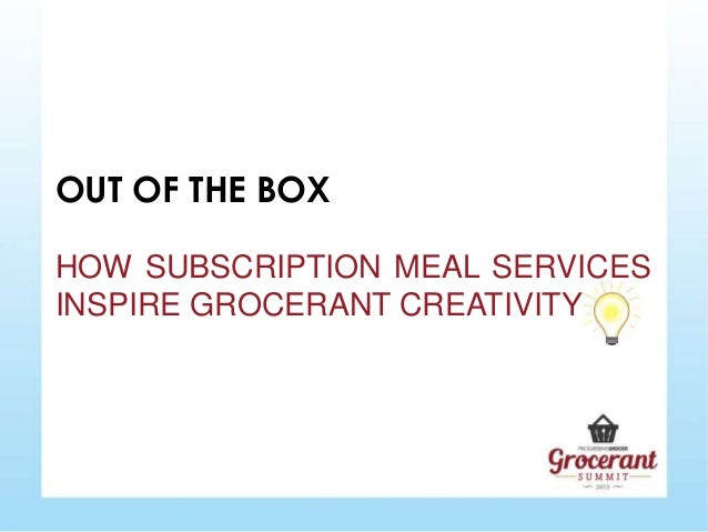 OUT OF THE BOX HOW SUBSCRIPTION MEAL SERVICES INSPIRE GROCERANT CREATIVITY