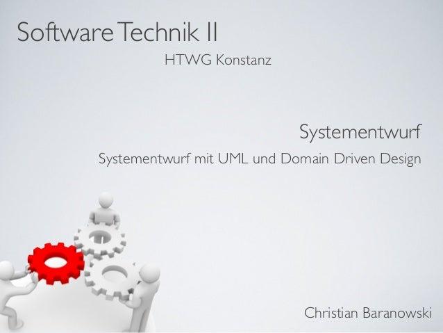 SoftwareTechnik II Christian Baranowski HTWG Konstanz Systementwurf Systementwurf mit UML und Domain Driven Design