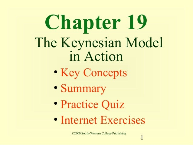 Chapter 19The Keynesian Model     in Action  • Key Concepts  • Summary  • Practice Quiz  • Internet Exercises     ©2000 So...
