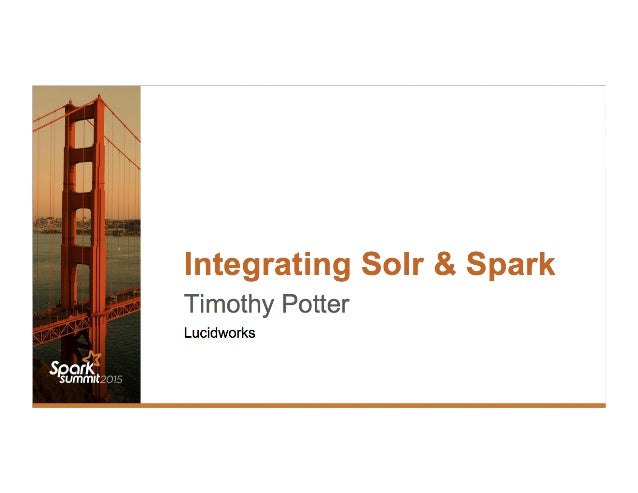 https://github.com/LucidWorks/spark-solr/ •  Indexing from Spark •  Reading data from Solr •  Solr data as a Spark SQL Dat...
