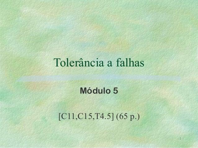 Tolerância a falhas Módulo 5 [C11,C15,T4.5] (65 p.) 1