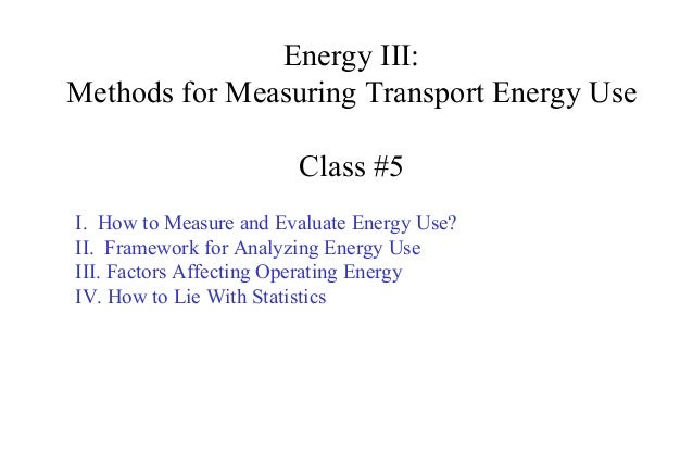 Energy III:Methods for Measuring Transport Energy Use                        Class #5I. How to Measure and Evaluate Energy...