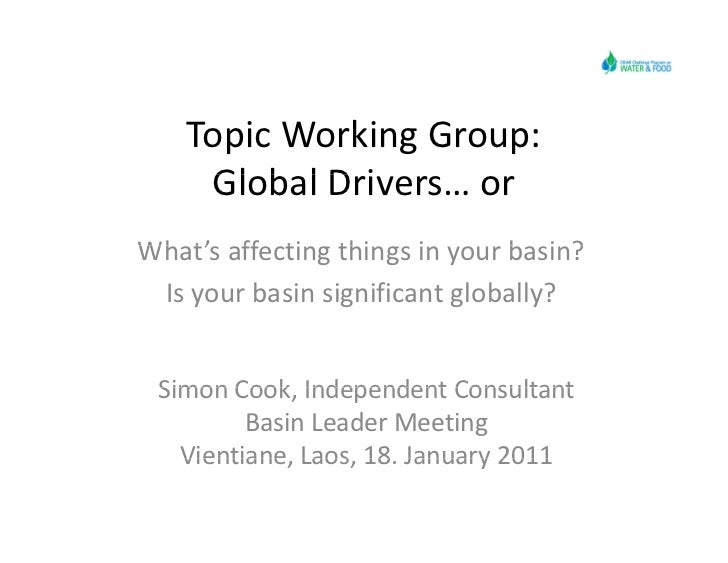 Topic Working Group:      Global Drivers… or     Gl b l D iWhat's affecting things in your basin?Wh t' ff ti thi         i...