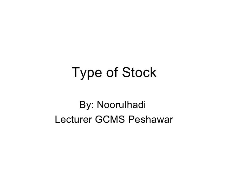 Type of Stock     By: NoorulhadiLecturer GCMS Peshawar