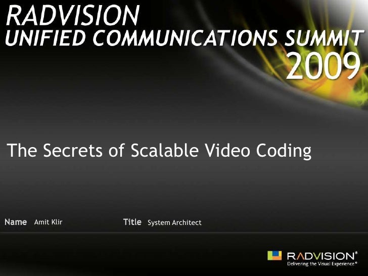 The Secrets of Scalable Video Coding<br />Amit Klir<br />System Architect<br />
