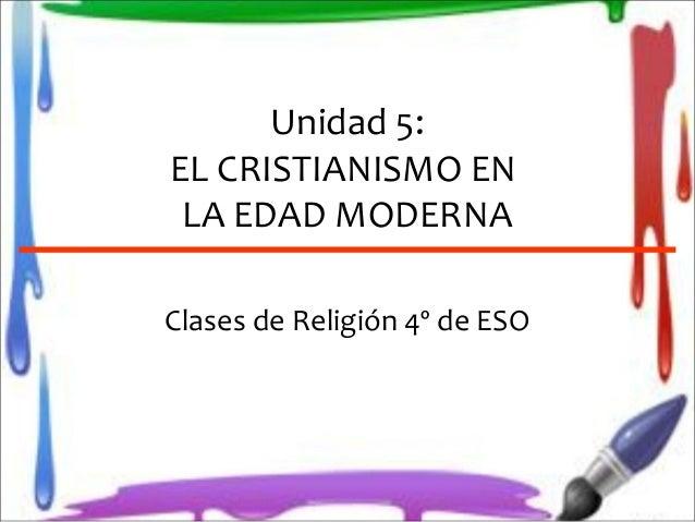 Unidad 5: EL CRISTIANISMO EN LA EDAD MODERNA Clases de Religión 4º de ESO