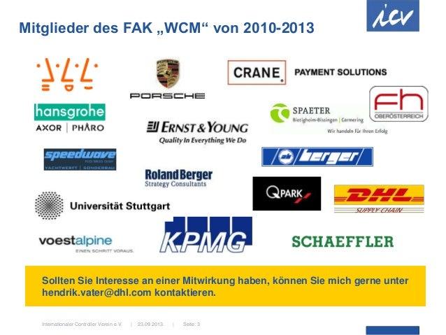 """23.09.2013.  Internationaler Controller Verein e.V.   Seite: 3 Mitglieder des FAK """"WCM"""" von 2010-2013 Sollten Sie Interess..."""