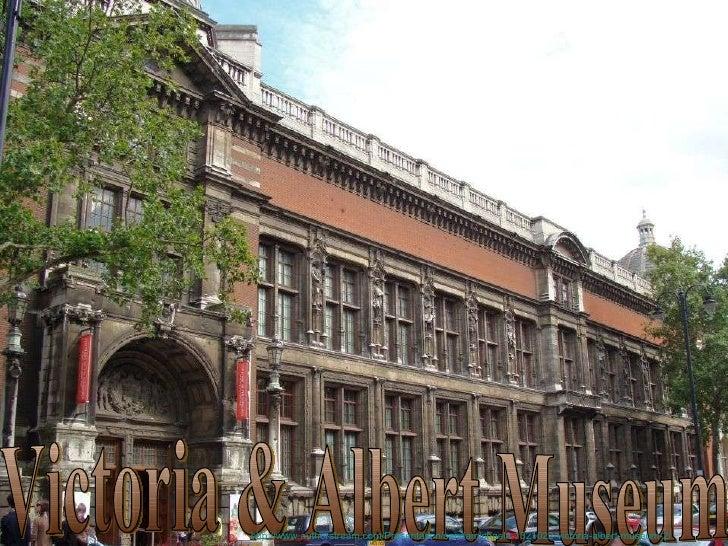 Victoria & Albert Museum http://www.authorstream.com/Presentation/sandamichaela-1321022-victoria-albert-museum-2/