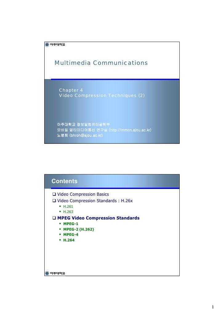 Multimedia Communications      Chapter 4   Video Compression Techniques (2)      아주대학교 정보및컴퓨터공학부  모바일 멀티미디어통신 연구실 (http://...