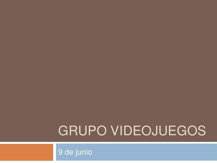 GRUPO VIDEOJUEGOS9 de junio
